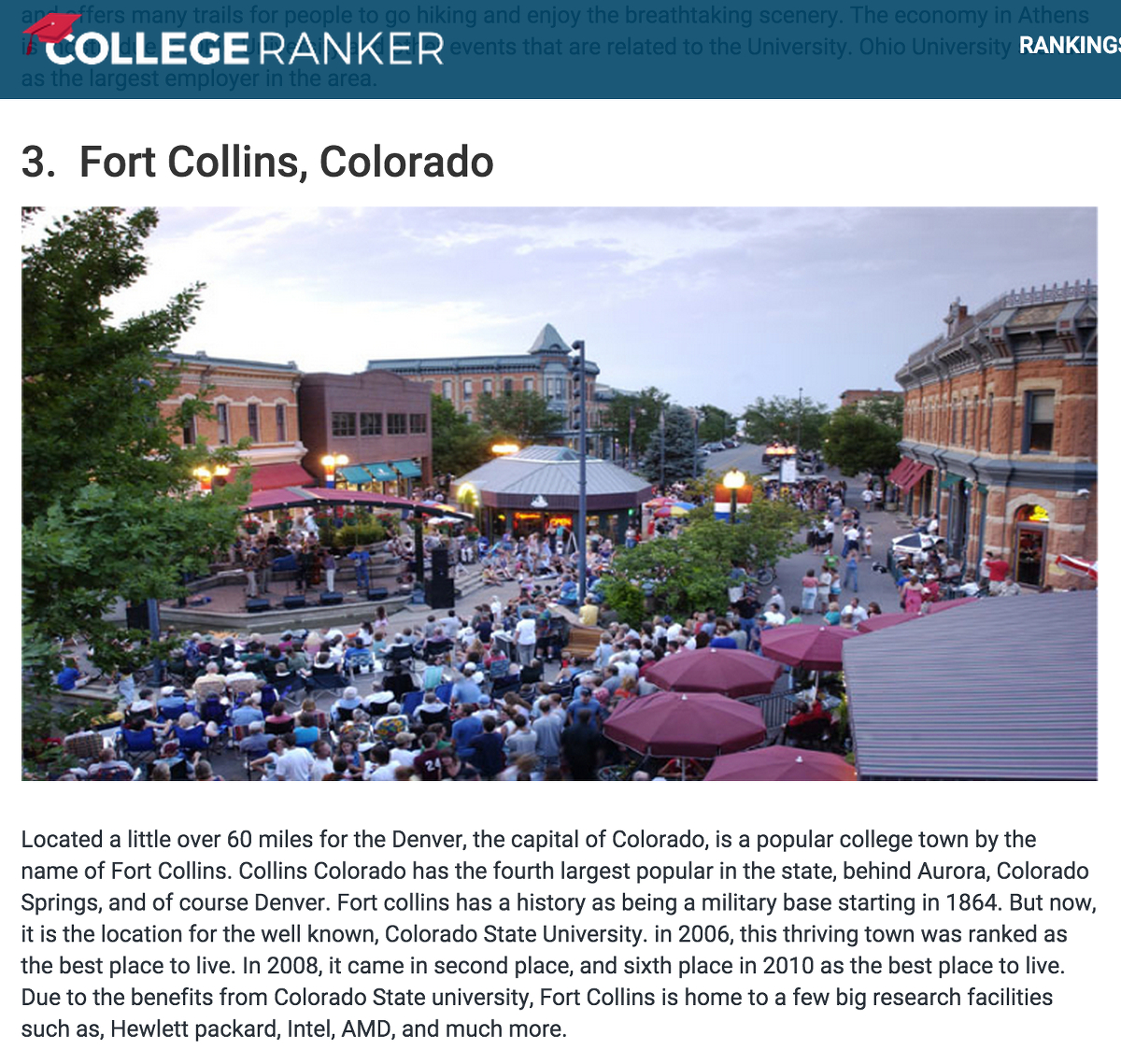 "Fort Collins has made it to a lot of ""Best of"" types of lists. Almost every single one of them uses a photo of a building, or buildings, in the Old Town Historic District. Fort Collins was ranked third in College Ranker's ""The 50 Best College Towns to Live in Forever"" list in March 2015."